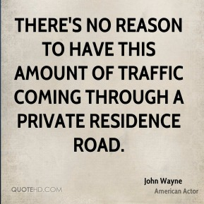 There's no reason to have this amount of traffic coming through a private residence road.