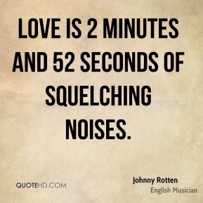 Johnny Rotten - Love is 2 minutes and 52 seconds of squelching noises.