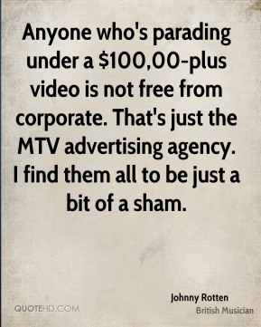 Anyone who's parading under a $100,00-plus video is not free from corporate. That's just the MTV advertising agency. I find them all to be just a bit of a sham.