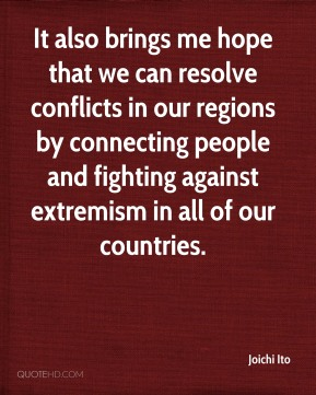 It also brings me hope that we can resolve conflicts in our regions by connecting people and fighting against extremism in all of our countries.