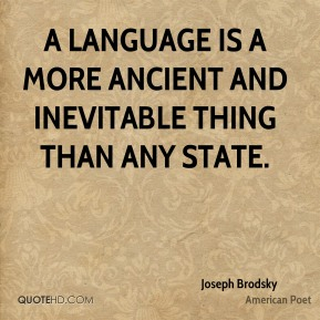 A language is a more ancient and inevitable thing than any state.