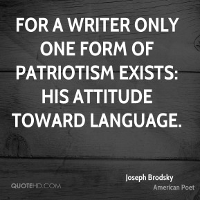 For a writer only one form of patriotism exists: his attitude toward language.