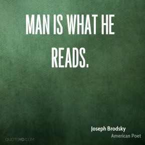 Joseph Brodsky - Man is what he reads.