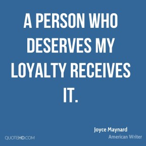 Joyce Maynard - A person who deserves my loyalty receives it.