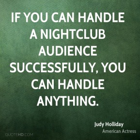 If you can handle a nightclub audience successfully, you can handle anything.