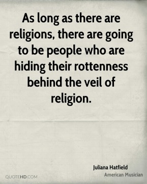 As long as there are religions, there are going to be people who are hiding their rottenness behind the veil of religion.