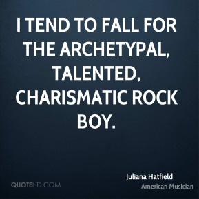 Juliana Hatfield - I tend to fall for the archetypal, talented, charismatic rock boy.