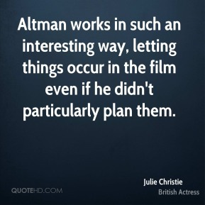 Altman works in such an interesting way, letting things occur in the film even if he didn't particularly plan them.
