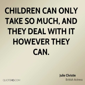 Children can only take so much, and they deal with it however they can.