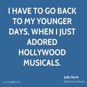 I have to go back to my younger days, when I just adored Hollywood musicals.