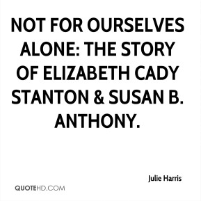 Julie Harris  - Not for Ourselves Alone: The Story of Elizabeth Cady Stanton & Susan B. Anthony.