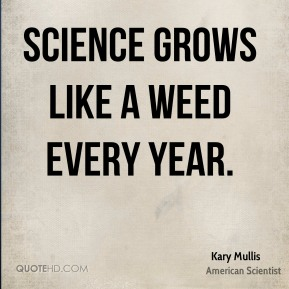 Science grows like a weed every year.