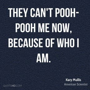 They can't pooh-pooh me now, because of who I am.