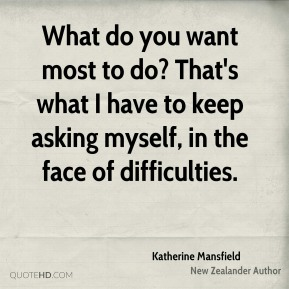 What do you want most to do? That's what I have to keep asking myself, in the face of difficulties.