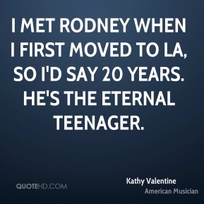 I met Rodney when I first moved to LA, so I'd say 20 years. He's the eternal teenager.