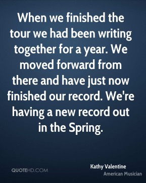 When we finished the tour we had been writing together for a year. We moved forward from there and have just now finished our record. We're having a new record out in the Spring.