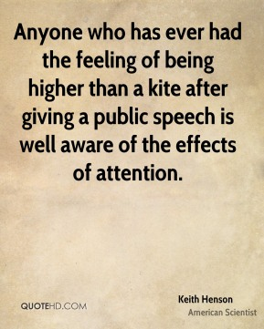 Anyone who has ever had the feeling of being higher than a kite after giving a public speech is well aware of the effects of attention.