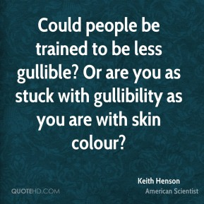 Could people be trained to be less gullible? Or are you as stuck with gullibility as you are with skin colour?