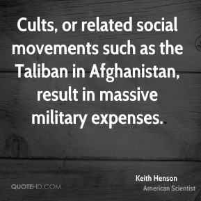 Cults, or related social movements such as the Taliban in Afghanistan, result in massive military expenses.