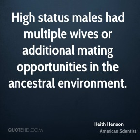 High status males had multiple wives or additional mating opportunities in the ancestral environment.