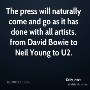 Kelly Jones - The press will naturally come and go as it has done with all artists, from David Bowie to Neil Young to U2.