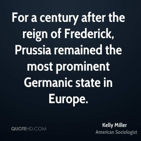 For a century after the reign of Frederick, Prussia remained the most prominent Germanic state in Europe.
