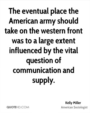 The eventual place the American army should take on the western front was to a large extent influenced by the vital question of communication and supply.