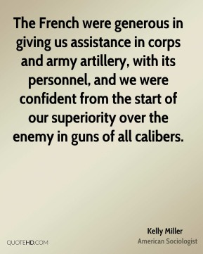 The French were generous in giving us assistance in corps and army artillery, with its personnel, and we were confident from the start of our superiority over the enemy in guns of all calibers.