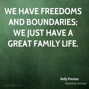 Kelly Preston - We have freedoms and boundaries; we just have a great family life.