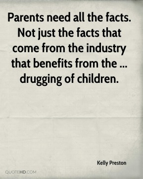 Parents need all the facts. Not just the facts that come from the industry that benefits from the ... drugging of children.