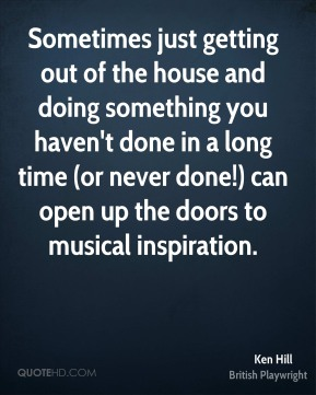 Ken Hill - Sometimes just getting out of the house and doing something you haven't done in a long time (or never done!) can open up the doors to musical inspiration.