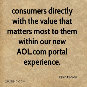 Kevin Conroy  - consumers directly with the value that matters most to them within our new AOL.com portal experience.
