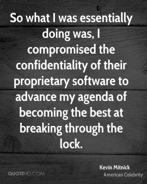 So what I was essentially doing was, I compromised the confidentiality of their proprietary software to advance my agenda of becoming the best at breaking through the lock.