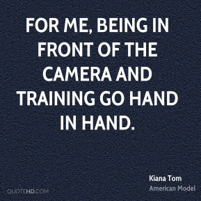 For me, being in front of the camera and training go hand in hand.
