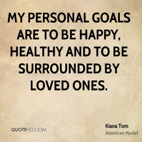 My personal goals are to be happy, healthy and to be surrounded by loved ones.