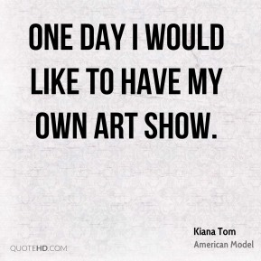 One day I would like to have my own art show.