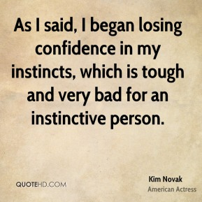 As I said, I began losing confidence in my instincts, which is tough and very bad for an instinctive person.