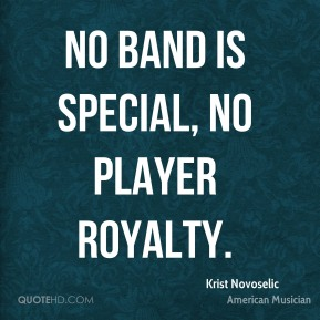 No band is special, no player royalty.