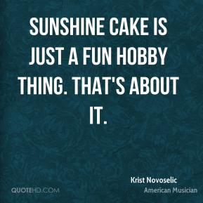 Sunshine Cake is just a fun hobby thing. That's about it.