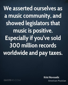 We asserted ourselves as a music community, and showed legislators that music is positive. Especially if you've sold 300 million records worldwide and pay taxes.