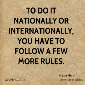 Kristin Hersh - To do it nationally or internationally, you have to follow a few more rules.