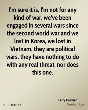 I'm sure it is, I'm not for any kind of war, we've been engaged in several wars since the second world war and we lost in Korea, we lost in Vietnam, they are political wars, they have nothing to do with any real threat, nor does this one.
