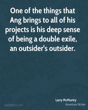 One of the things that Ang brings to all of his projects is his deep sense of being a double exile, an outsider's outsider.