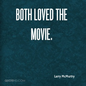 Larry McMurtry  - both loved the movie.