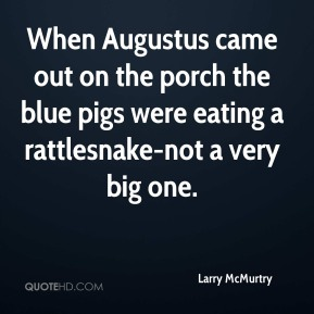 When Augustus came out on the porch the blue pigs were eating a rattlesnake-not a very big one.