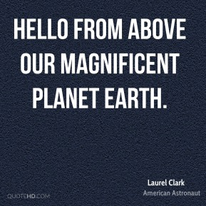 Hello from above our magnificent planet Earth.