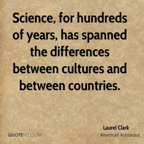 Science, for hundreds of years, has spanned the differences between cultures and between countries.