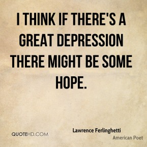 I think if there's a great depression there might be some hope.