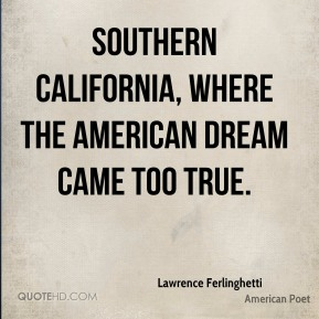 Southern California, where the American Dream came too true.