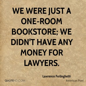 We were just a one-room bookstore; we didn't have any money for lawyers.